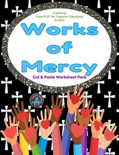 This is a pack of cut and paste worksheets for the Works of Mercy. It includes both the Spiritual Works of Mercy and Corporal Works of Mercy and are perfect for the classroom or at home. They can be used to accompany a lesson, review, or anything to suit your needs. The pack includes (for each, the ...