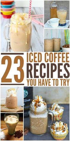 23 Iced Coffee Recipes You Have To Try. Simple and easy and OH SO good.
