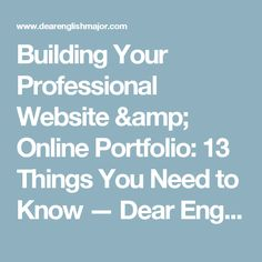 Building Your Professional Website & Online Portfolio: 13 Things You Need to Know — Dear English Major