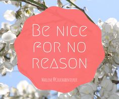 Be nice for no reason