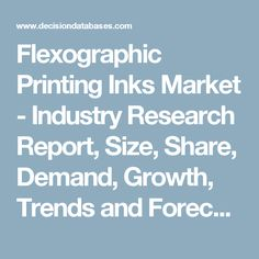Flexographic Printing Inks Market - Industry Research Report, Size, Share, Demand, Growth, Trends and Forecasts: DecisionDatabases.com
