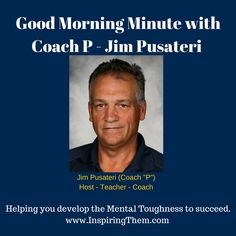 "Subscribe to our YouTube Channel: Good Morning Minute with Coach P ""Helping you develop the Mental Toughness to Succeed"" https://www.youtube.com/channel/UCCJ8R4qLOJk7OxK-ZUfINvQ?view_as=public"