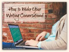 The Write Conversation : How to Make Your Writing Conversational