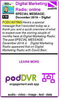 #PODCASTING #PODCAST  Digital Marketing Radio: online marketing interviews with internet business experts    SPECIAL MESSAGE: December 2016 – Digital Marketing Radio    READ:  https://podDVR.COM/?c=cea9be41-4e64-cbcb-7dbc-93c53f9011a4