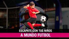 Escápate con tus niños a Mundo Futbol!