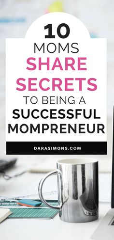 Moms Share Secrets To Being A Successful Mompreneur If Youre WAHM Or