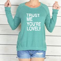 Trust Me You're Lovely   Eco Friendly Side Slit by SuperLoveTees
