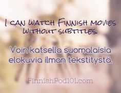 I can watch Finnish movies without subtitles. Voin katsella suomalaisia elokuvia…