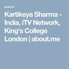 Kartikeya Sharma - India, iTV Network, King's College London | about.me