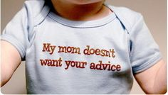 My mom doesn't want your advice. Love this!