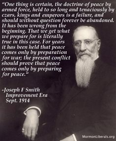 Joseph F. Smith on War and Peace. Latter Days, Latter Day Saints, General Conference Quotes, Joseph Smith, Holy Ghost, Know The Truth, Education Quotes, Cool Words, Peace