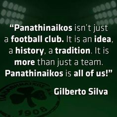 PANATHINAIKOS ISN'T JUST A FOOTBALL CLUB. IT'S AN IDEA, A HISTORY,A TRADITION.IT'S MORE  THAN A  TEAM. PANATHINAIKOS IS ALL OF US