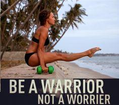Be a warrior, not a worrier.  #warrior #barrebeefit