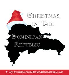 Christmas in the Dominican Republic, part of my 31 Days of Christmas Around the World series. ParadisePraises.com