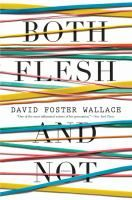 "Both Flesh and Not by David Foster Wallace (Adult Non-Fiction). Brilliant, dazzling, never-before-collected nonfiction writings by ""one of America's most daring and talented writers."" (Los Angeles Times Book Review). Both Flesh and Not gathers fifteen of Wallace's seminal essays, all published in book form for the first time."