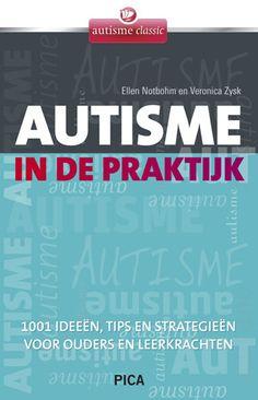 Autisme in de praktijk : 1001 ideeën, tips en strategieën voor ouders en leerkrachten / Notbohm, Ellen; Zysk, Veronica Kind, Behavior, Psychology, Coaching, School, Dyslexia, Behance, Psicologia, Training