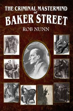 Buy The Criminal Mastermind of Baker Street by Rob Nunn and Read this Book on Kobo's Free Apps. Discover Kobo's Vast Collection of Ebooks and Audiobooks Today - Over 4 Million Titles! Original Sherlock Holmes, Sherlock Holmes Stories, Adventures Of Sherlock Holmes, Sherlock Books, Sherlock Bbc, Detective, Valley Of Fear, A Study In Scarlet, Man Of Mystery