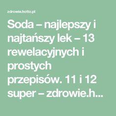 Soda – najlepszy i najtańszy lek – 13 rewelacyjnych i prostych przepisów. 11 i 12 super Healthy Beauty, Tips, House, Therapy, Sodas, Home, Homes, Houses, Counseling