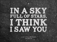 ♪♪♪ 'Cause in a sky, cause in a sky full of stars, I think I see you...