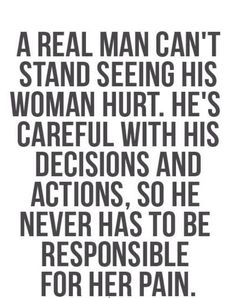 A REAL man never hurt you. He will alwys show you RESPECT!..