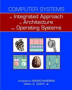 #Computer Systems: An Integrated Approach to Architecture and Operating Systems by Umakishore Ramachandran. $109.99. Save 17% Off!. Author: Umakishore Ramachandran. Publisher: Addison Wesley