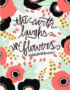 """The earth laughs in flowers."" -- Ralph Waldo Emerson #quote"