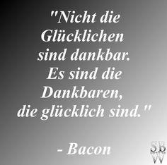 Was ist der Zusammenhang zwischen dankbar und glücklich? Mein Zitat-Fundstück von Bacon, kann Dir dabei helfen!