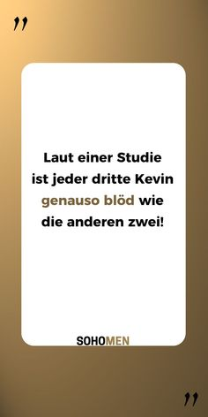 Lustige Sprüche #lustig #witzig #funny #namen #kevin #studie    Laut einer Studie ist jeder dritte Kevin  genauso blöd wie die anderen zwei! History Facts, Funny Texts, Best Quotes, Haha, Jokes, Cards Against Humanity, Wisdom, Body Art, Humor