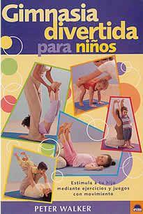 Gimnasia divertida para niños de Peter Walker editado por Oniro. Una guía divertida y fácil de usar que describe una amplia gama de ejercicios para potenciar la salud y la felicidad de tu hijo.