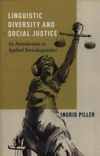 Linguistic diversity and social justice : an introduction to applied sociolinguistics / Ingrid Piller. P 115.45 P57
