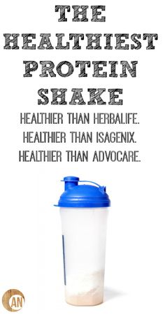The Healthiest Protein Shake (Healthier Than Herbalife, Isagenix, Shakeology and Advocare)