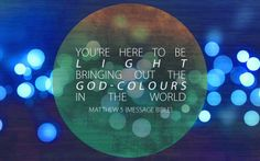 You're here to be light. Matthew 5 (Message Bible) www.proclaimers.com