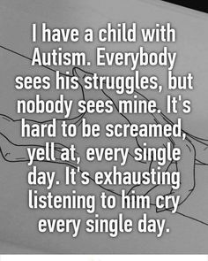 So so true! I want more awareness and understanding of autism, but I think there needs to be a little more awareness of the struggles of the family members too. Aspergers Autism, Adhd And Autism, Autism Parenting, Asd, Is My Child Autistic, Children With Autism, Autism Sensory, Autism Activities, Autism Mom Quotes