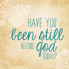 Have you been still before God today? - Lisa Chan, Be Still