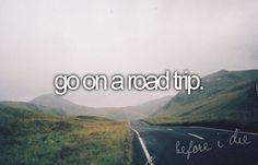 I've been on a lot of road trips, but I want to go on a road trip with the pure goal of a fun road trip, as opposed to one with plans/schedule.