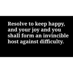 Resolve to keep happy, and your joy and you shall form an invincible host against difficulty. #successfull #entrepreneurs #results