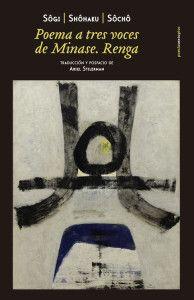 Poema a tres voces de Minase. Renga, de Sôgi, Shôkaku y Sôchô Una reseña de Andrés Barrero http://www.librosyliteratura.es/poema-a-tres-voces-de-minas… Si les digo que nos encontramos ante la obra cumbre del renga tal vez no les esté diciendo demasiado, al menos si, como yo, no se encuentran entre el reducido club de los iniciados en la poesía tradicional nipona. El renga es una modalidad poética japonesa, colaborativa. Los poetas escriben su poema en una única sesión, mano a mano a mano.