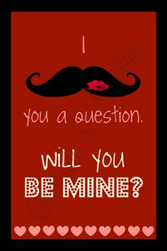 "I ""mustache"" you a question.  Will you Be Mine?  New Valentine printable in the shop!"
