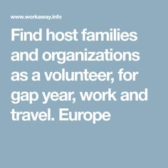 Find host families and organizations as a volunteer, for gap year, work and travel. Europe