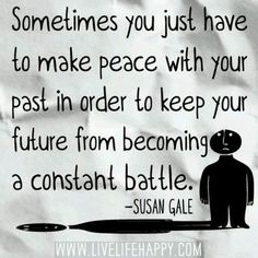 We have today... Tomorrow is promised to no one..... The past can not be changed... It was there to teach us the lessons that make us who we have become Today... Live each day as if it was your last and let life become as good as it can be... Empty out the past and make room for the present! Namaste