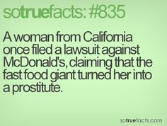 A woman from California once filed a lawsuit against McDonald's, claiming that the fast food giant turned her into a prostitute.
