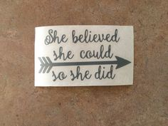 She Believed She Could So She Did Decal ~ Arrow decal ~ Quote Decal ~ Car decal by InitialedSisters on Etsy https://www.etsy.com/listing/248107297/she-believed-she-could-so-she-did-decal