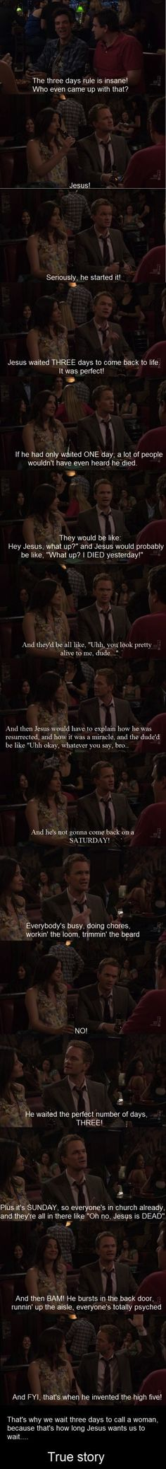 The Three Days Rule Explained..by Barney. One of my absolute favorite HIMYM moments. We were laughing so hard, we had to rewind and watch it again just to get it all.