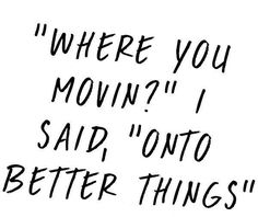 Moving Onto Better Things