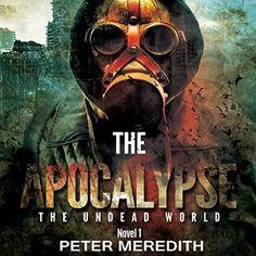 The Apocalypse: The Undead World Novel 1 (Volume 1)   [Peter Meredith]
