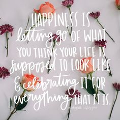 Happiness is letting go of what you think your life is supposed to look like & celebrating it for everything it is | happiness inspiration
