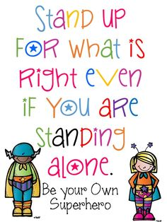 """Stand up for what is right even if you are standing alone. Be your own Superhero!"" #antibullying poster to print. #parenting"