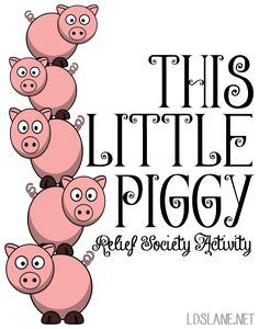 LDS Lane: Relief Society Activity: This Little Piggy...