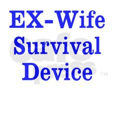 I need something to survive my husbands ex wife lol