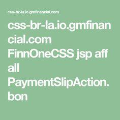 css-br-la.io.gmfinancial.com FinnOneCSS jsp aff all PaymentSlipAction.bon